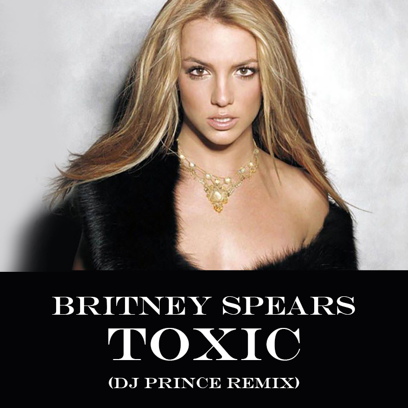 Britney Spears - Toxic (DJ Prince Re-mashup)